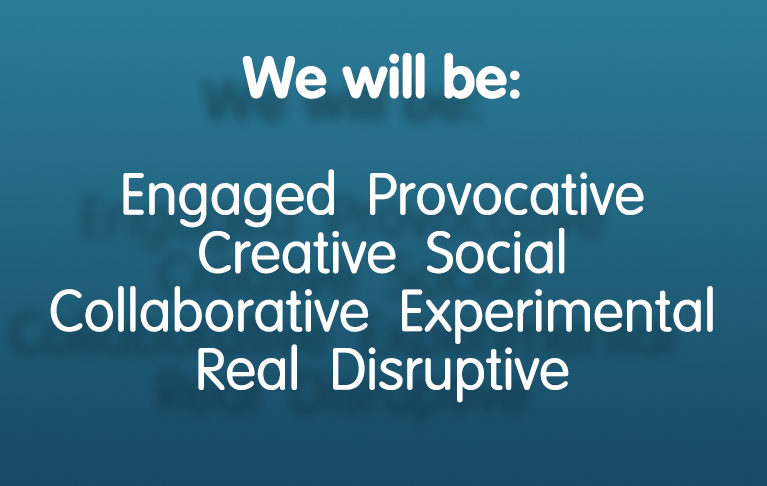 We will be Engaged Provocative Creative Social Collaborative Experimental Real Disruptive